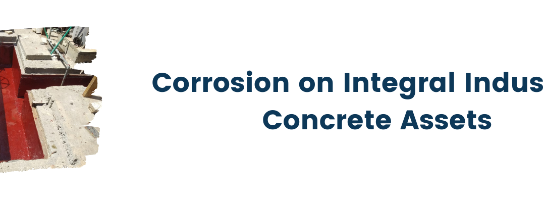Corrosion on Integral Industrial Concrete Assets
